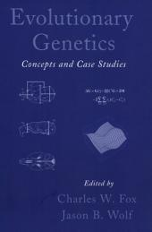 Evolutionary Genetics : Concepts and Case Studies: Concepts and Case Studies