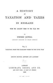 A History of Taxation and Taxes in England from the Earliest Times to the Year 1885: Volume 1