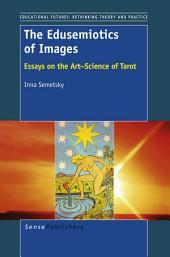 The Edusemiotics of Images: Essays on the Art∼Science of Tarot