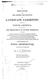 A treatise on the theory and practice of landscape gardening: adapted to North America; with a view to the improvement of country residences. Comprising historical notices and general principles of the art, directions for laying out grounds and arranging plantations, the description and cultivation of hardy trees, decorative accompaniments to the house and grounds, the formation of pieces of artificial water, flower gardens, etc. With remarks on rural architecture