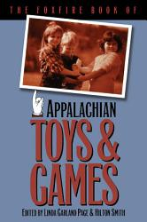 The Foxfire Book Of Appalachian Toys And Games Book PDF