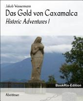 Das Gold von Caxamalca: Historic Adventures 1