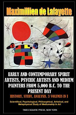 Early and contemporary spirit artists  psychic artists and medium painters from 5 000 B C  to the present day  History  Study  Analysis
