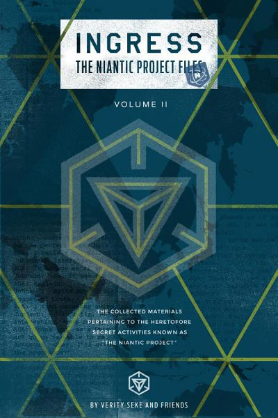 Ingress The Niantic Project Files Volume 2