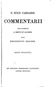 C. Iulii Caesaris commentarii, cum supplementis A. Hirtii et aliorum, ed. F. Kraner, Ed. stereotypa