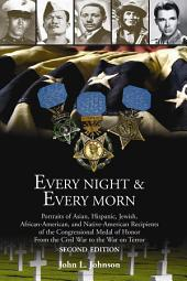 Every Night & Every Morn: Portraits of Asian, Hispanic, Jewish, African American, and Native American Recipients of the Congressional Medal of Honor from the Civil War to the War on Terror