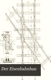 Der Eisenbahnbau: Ausgenommen Vorarbeiten, Unterbau und Tunnelbau, Bände 7-8