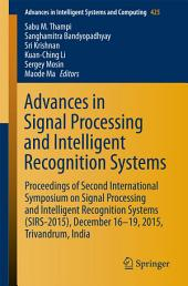 Advances in Signal Processing and Intelligent Recognition Systems: Proceedings of Second International Symposium on Signal Processing and Intelligent Recognition Systems (SIRS-2015) December 16-19, 2015, Trivandrum, India
