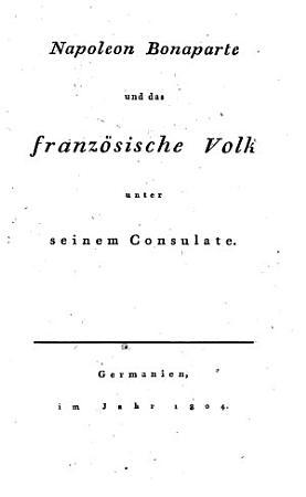 Napoleon Bonaparte u  das franz  Volk unter seinem Consulate PDF