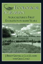 Ecological Agrarian: Agriculture's First Evolution in 10,000 Years