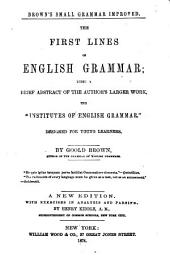 "The First Lines of English Grammar: Being a Brief Abstract of the Author's Larger Work, the ""Institutes of English Grammar"" : Designed for Young Learners, Book 1"