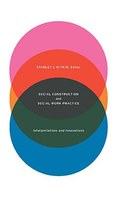 Social Construction and Social Work Practice PDF