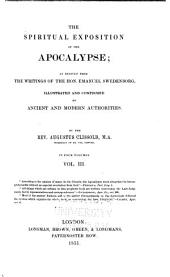 The Spiritual Exposition of the Apocalypse: As Derived from the Writings of the Hon. Emanuel Swedenborg : Illustrated and Confirmed by Ancient and Modern Authorities, Volume 3