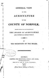 General View of the Agriculture of the County of Norfolk: Drawn Up for the Consideration of the Board of Agriculture and Internal Improvement