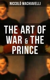 THE ART OF WAR & THE PRINCE: Two Machiavellian Masterpieces in one eBook