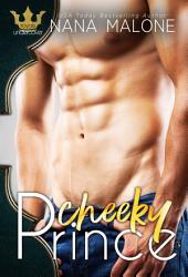 Cheeky Prince (FREE, Royals Undercover, Royals Undone, Forbidden Romance, Royalty, Undercover Bodyguard, Bad Boy Prince)