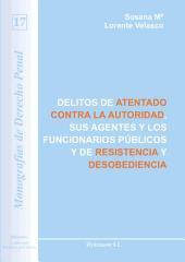 Delitos de atentado contra la autoridad, sus agentes y los funcionarios públicos y de resistencia y desobediencia
