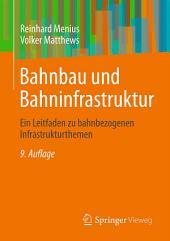 Bahnbau und Bahninfrastruktur: Ein Leitfaden zu bahnbezogenen Infrastrukturthemen, Ausgabe 9
