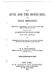 The Hive and the Honey-bee: With Plain Directions for Obtaining a Considerable Annual Income from this Branch of Rural Economy. To which is Added, an Account of the Diseases of Bees, with Their Remedies. Also, Remarks as to Their Enemies, and the Best Mode of Protecting the Bees from Their Attacks