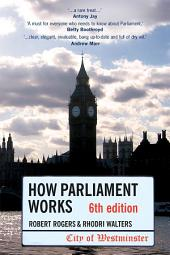 How Parliament Works 6th edition: Edition 6