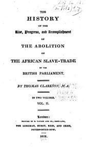 The History of the Rise, Progress, and Accomplishment of the Abolition of the African Slave-trade by the British Parliament: Volume 2