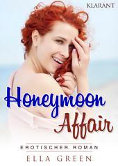 Honeymoon Affair. Erotischer Roman