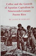 Coffee and the Growth of Agrarian Capitalism in Nineteenth century Puerto Rico PDF