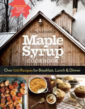 Maple Syrup Cookbook, 3rd Edition: Over 100 Recipes for Breakfast, Lunch & Dinner, Edition 3