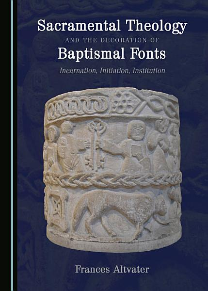 Sacramental Theology And The Decoration Of Baptismal Fonts