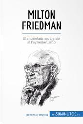 Milton Friedman: El monetarismo frente al keynesianismo