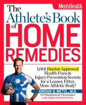 The Athlete's Book of Home Remedies: 1,001 doctor-approved health fixes & injury-prevention secrets for a leaner, fitter, more athletic body!