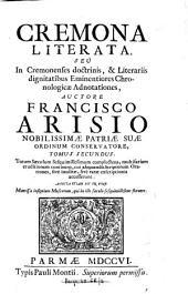 Cremona literata, seu in Cremonenses doctrinis, & literariis dignitatibus eminentiores chronologicæ adnotationes auctore Francisco Arisio ... Tomus primus [-secundus] ..: Totum sæculum sesquimillesimum complectens, multifariam eruditionem continens ... Adiecta etiam est in fine mantissa insignium musicorum, qui in illo sæculo sesquimillesimo floruere, Volumes 1-2