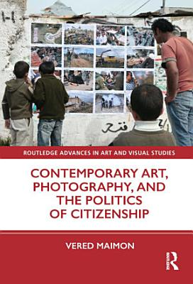 Contemporary Art  Photography  and the Politics of Citizenship PDF