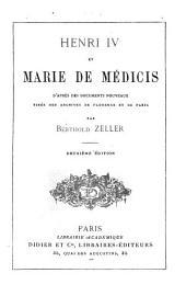 Henri IV et Marie de Médicis: d'après des documents nouveaux tirés des archives de Florence et de Paris