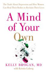 A Mind Of Your Own The Truth About Depression And How Women Can Heal Their Bodies To Reclaim Their Lives Book PDF