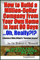 "How to Build A Million-Dollar Company From Your Own Home in Just 90 Days ...Really?!?: A Review of Mike Dillard's ""Elevation Income"""