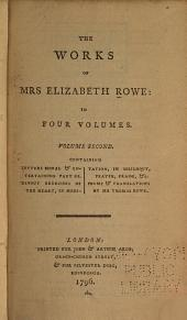 The Works of Mrs. Elizabeth Rowe: Letters moral & entertaining, pt. 3. Devout exercises of the heart. Poems & translations by Mr. Thomas Rowe