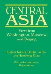 Central Asia: Views from Washington, Moscow, and Beijing
