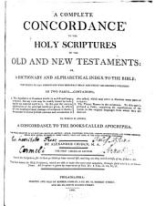 A Complete Concordance to the Holy Scriptures of the Old and New Testaments: Or a Dictionary and Alphabetical Index to the Bible