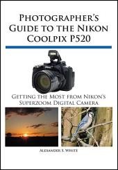 Photographer's Guide to the Nikon Coolpix P520: Getting the Most from Nikon's Superzoom Digital Camera