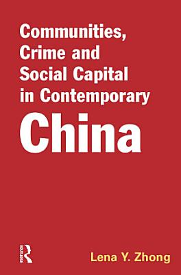 Communities  Crime and Social Capital in Contemporary China PDF