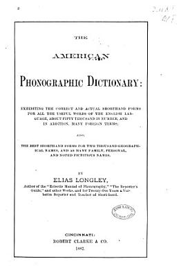 The American Phonographic Dictionary  Exhibiting the Correct and Actual Shorthand Forms for All the Useful Words of the English Language PDF
