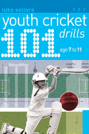 101 Youth Cricket Drills Age 7 11