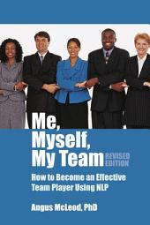 Me, Myself, My Team - revised edition: How to be an effective team player using NLP