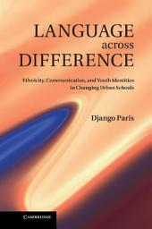 Language across Difference: Ethnicity, Communication, and Youth Identities in Changing Urban Schools
