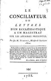 Le conciliateur: ou lettres d'un ecclésiastique à un magistrat sur les affaires présentes