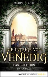 Die Intrige von Venedig: Das Spielhaus - Erste Novelle