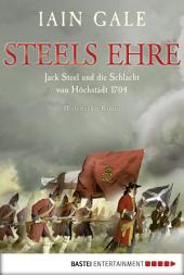 Steels Ehre: Jack Steel und die Schlacht von Höchstädt 1704. Historischer Roman