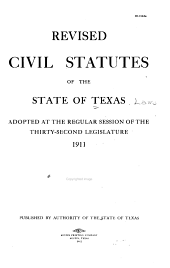 Revised Civil Statutes of the State of Texas: Adopted at the Regular Session of the Thirty-second Legislature, 1911