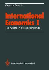 International Economics: Volume 1: The Pure Theory of International Trade